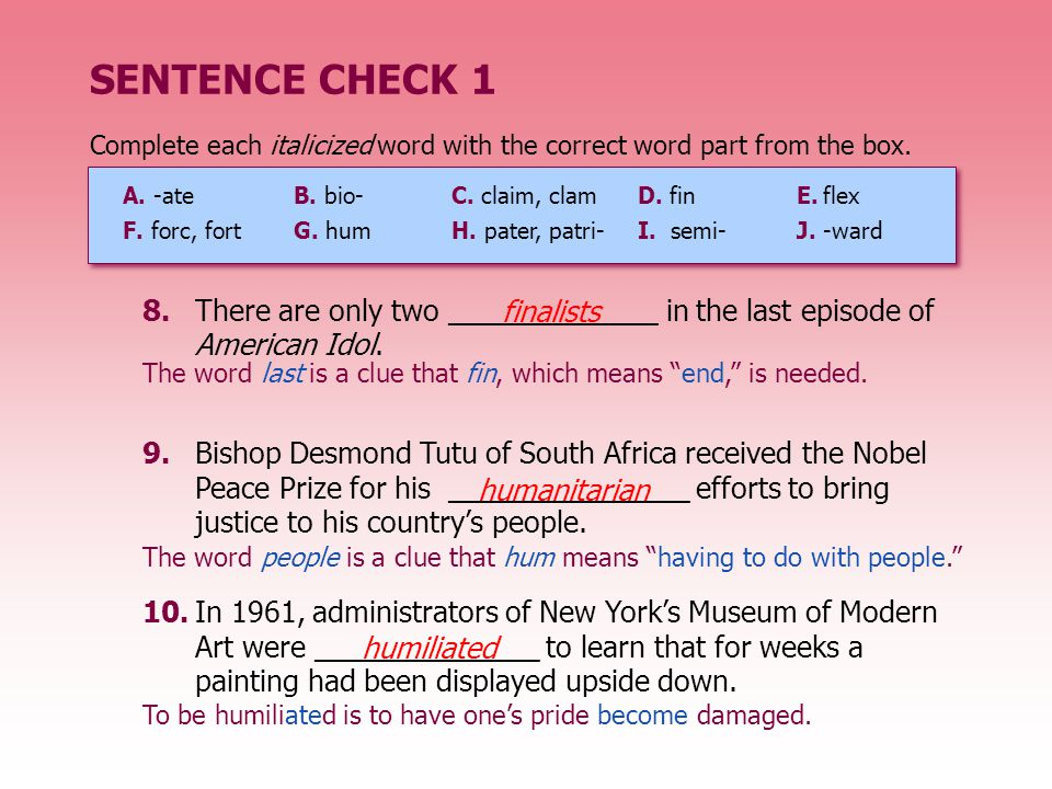 SENTENCE CHECK 1 Complete each italicized word with the correct word part from the box. A. -ate B. bio- C. claim, clam.
