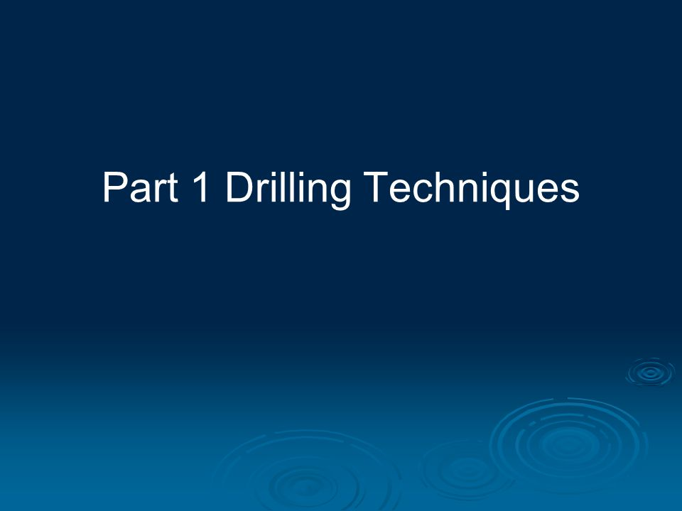 Part 1 Drilling Techniques