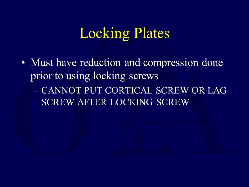 Locking Plates Must have reduction and compression done prior to using locking screws.