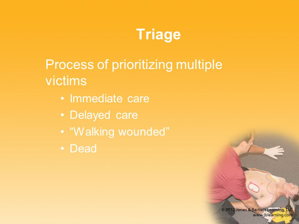 Triage Process of prioritizing multiple victims Immediate care