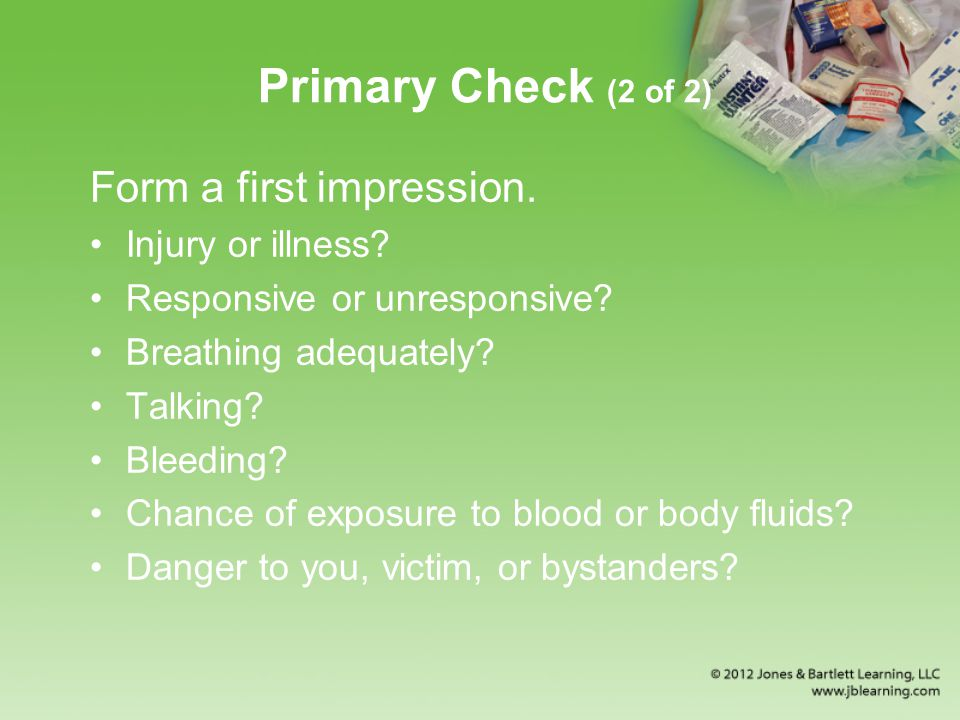 Primary Check (2 of 2) Form a first impression. Injury or illness