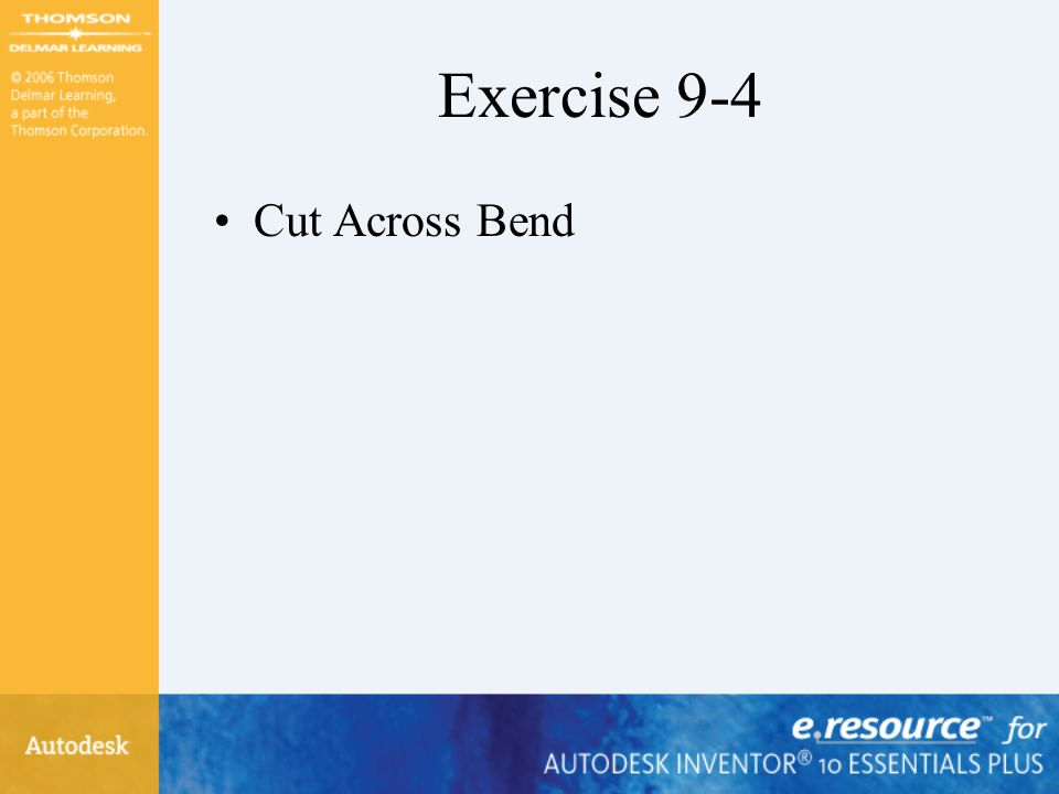 Exercise 9-4 Cut Across Bend