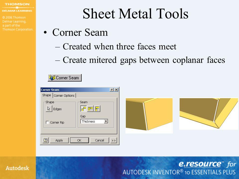 Sheet Metal Tools Corner Seam Created when three faces meet