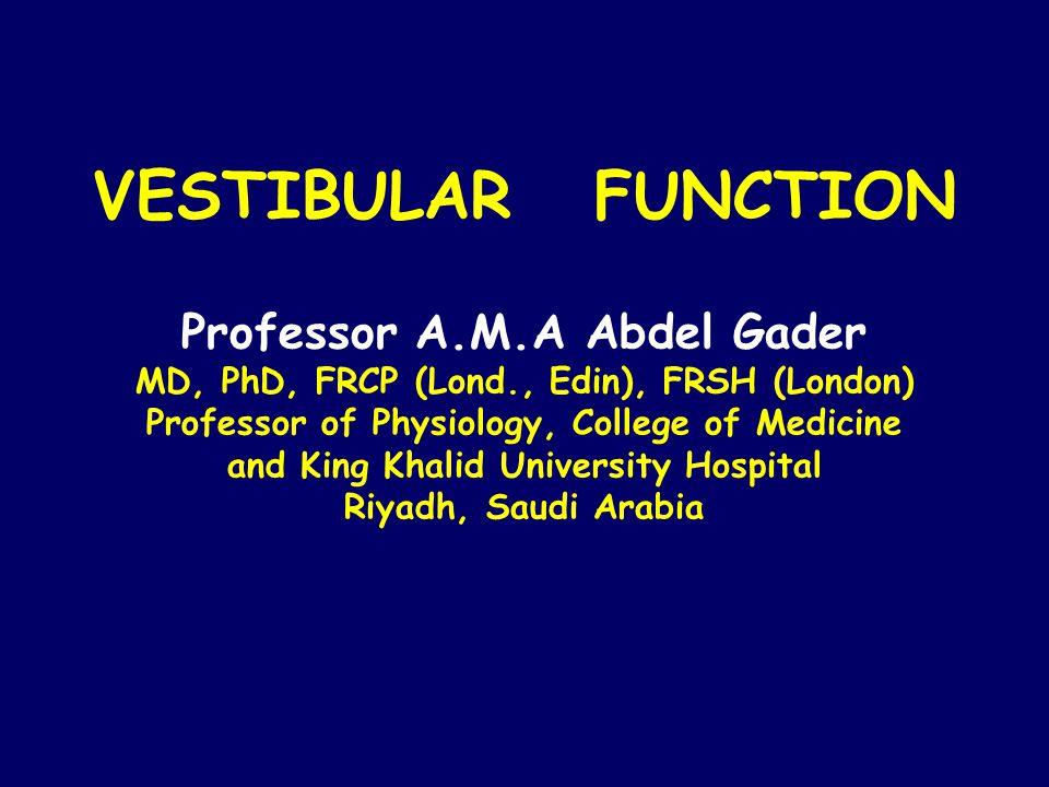 VESTIBULAR FUNCTION Professor A. M. A Abdel Gader MD, PhD, FRCP (Lond
