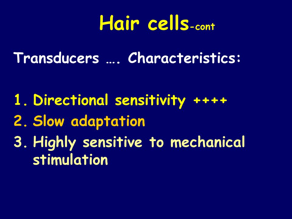 Hair cells-cont Transducers …. Characteristics: