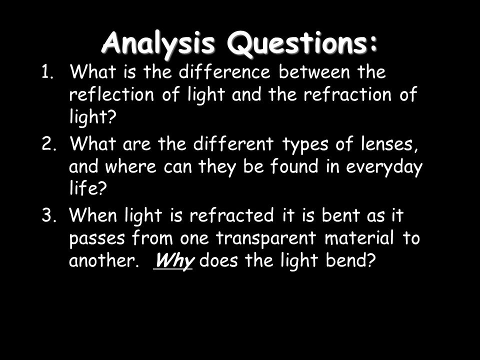 Analysis Questions: What is the difference between the reflection of light and the refraction of light