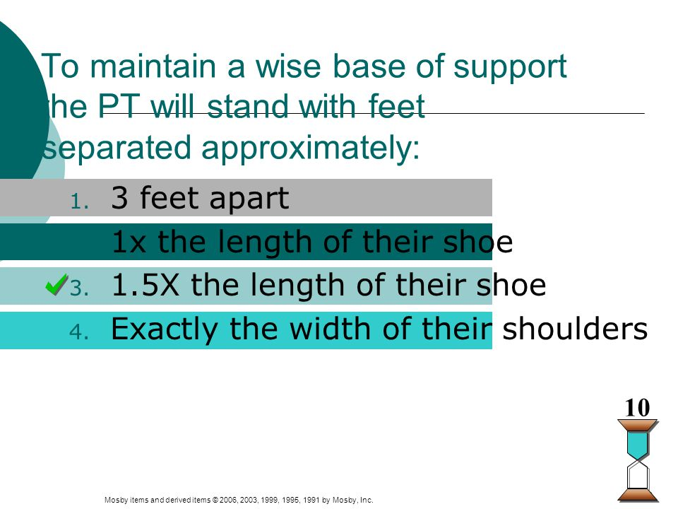 To maintain a wise base of support the PT will stand with feet separated approximately: