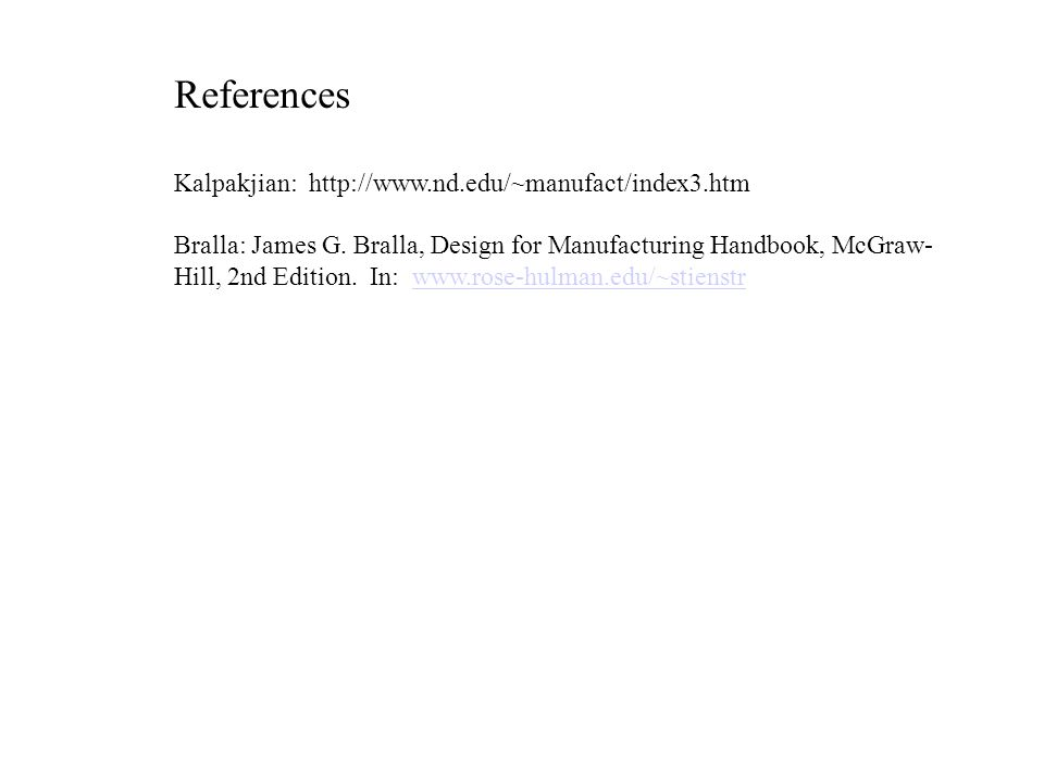 References Kalpakjian: http://www.nd.edu/~manufact/index3.htm