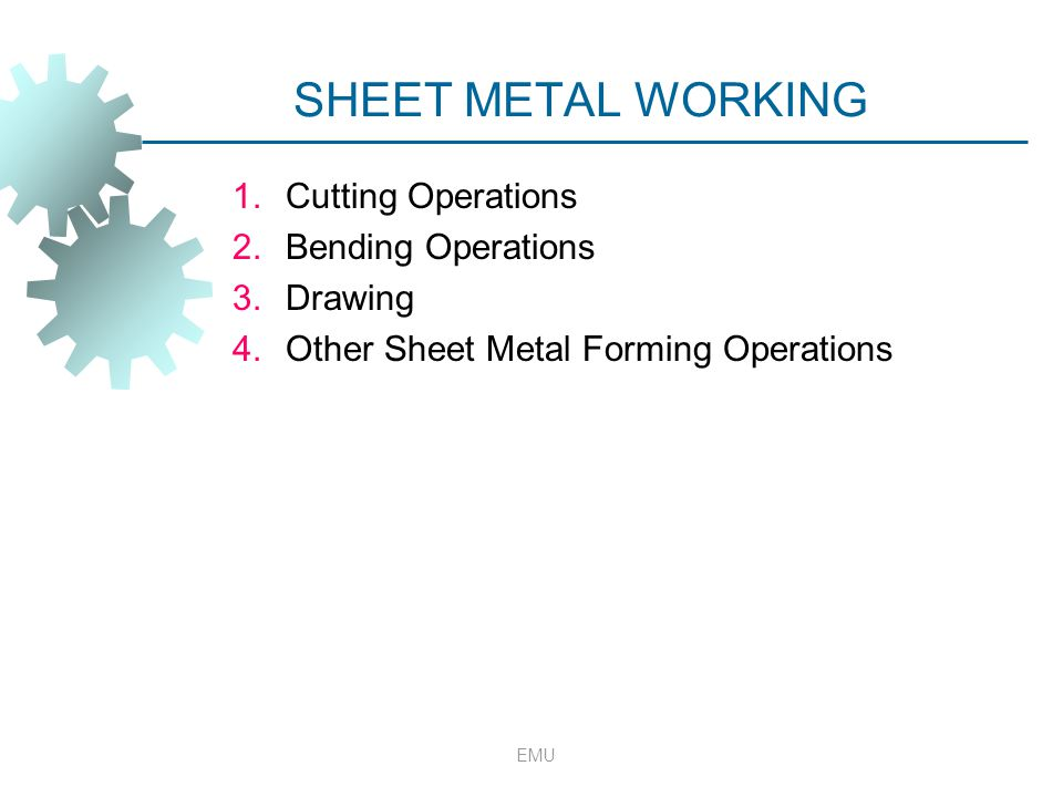 SHEET METAL WORKING Cutting Operations Bending Operations Drawing
