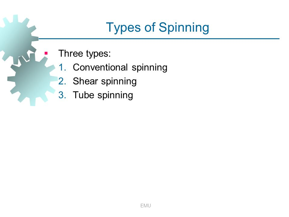 Types of Spinning Three types: Conventional spinning Shear spinning