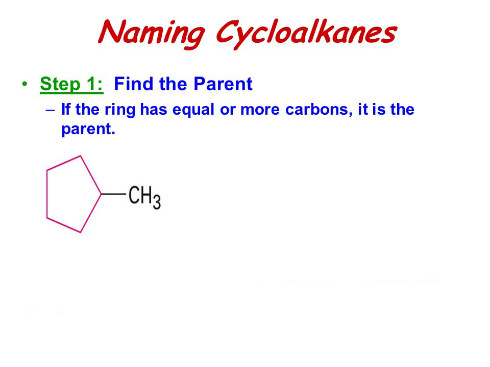 Naming Cycloalkanes Step 1: Find the Parent