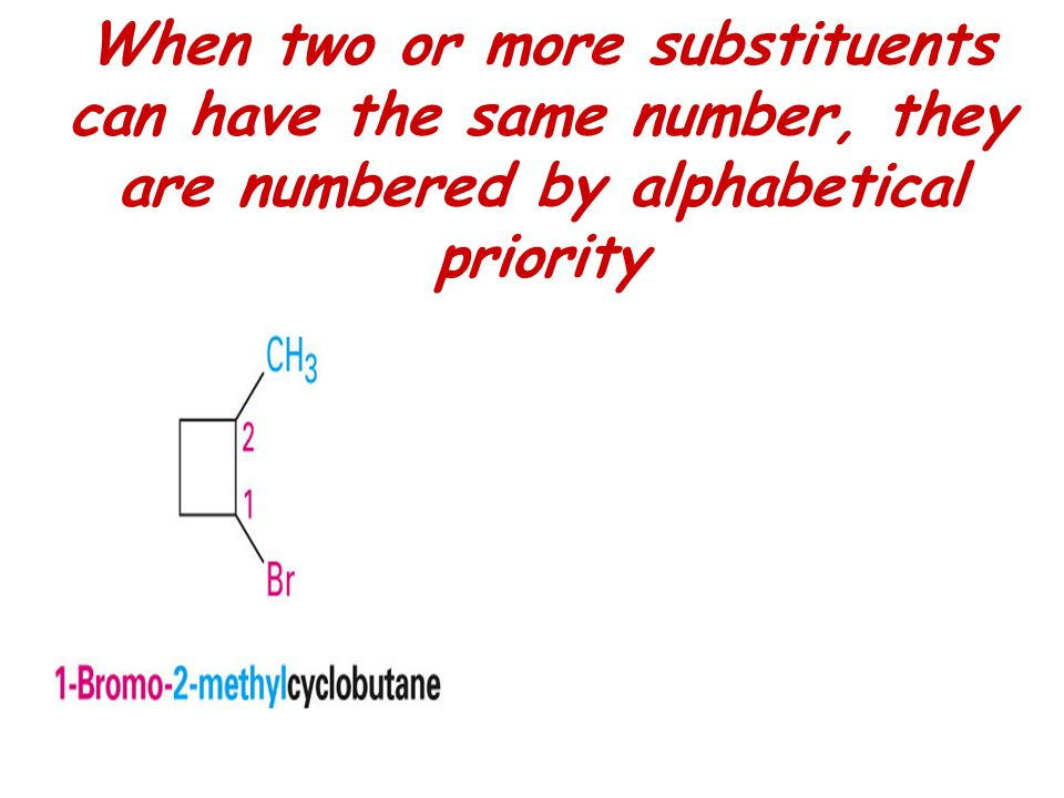 When two or more substituents can have the same number, they are numbered by alphabetical priority