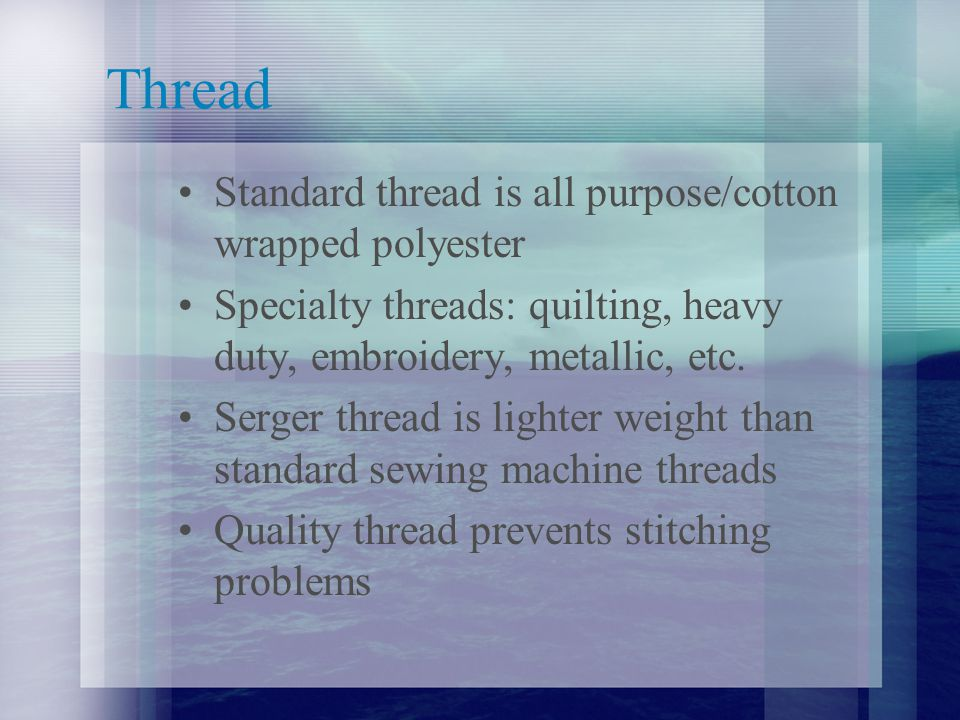 Thread Standard thread is all purpose/cotton wrapped polyester