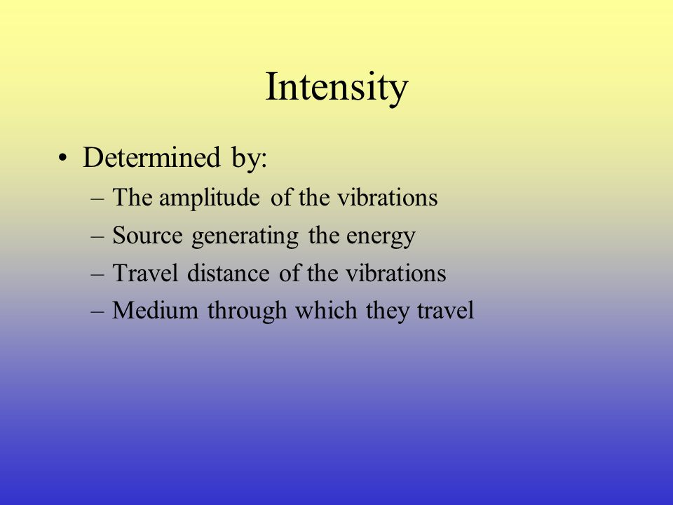 Intensity Determined by: The amplitude of the vibrations