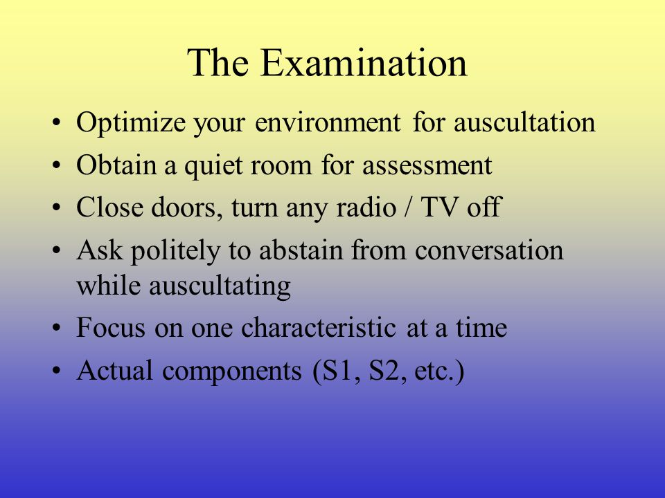 The Examination Optimize your environment for auscultation