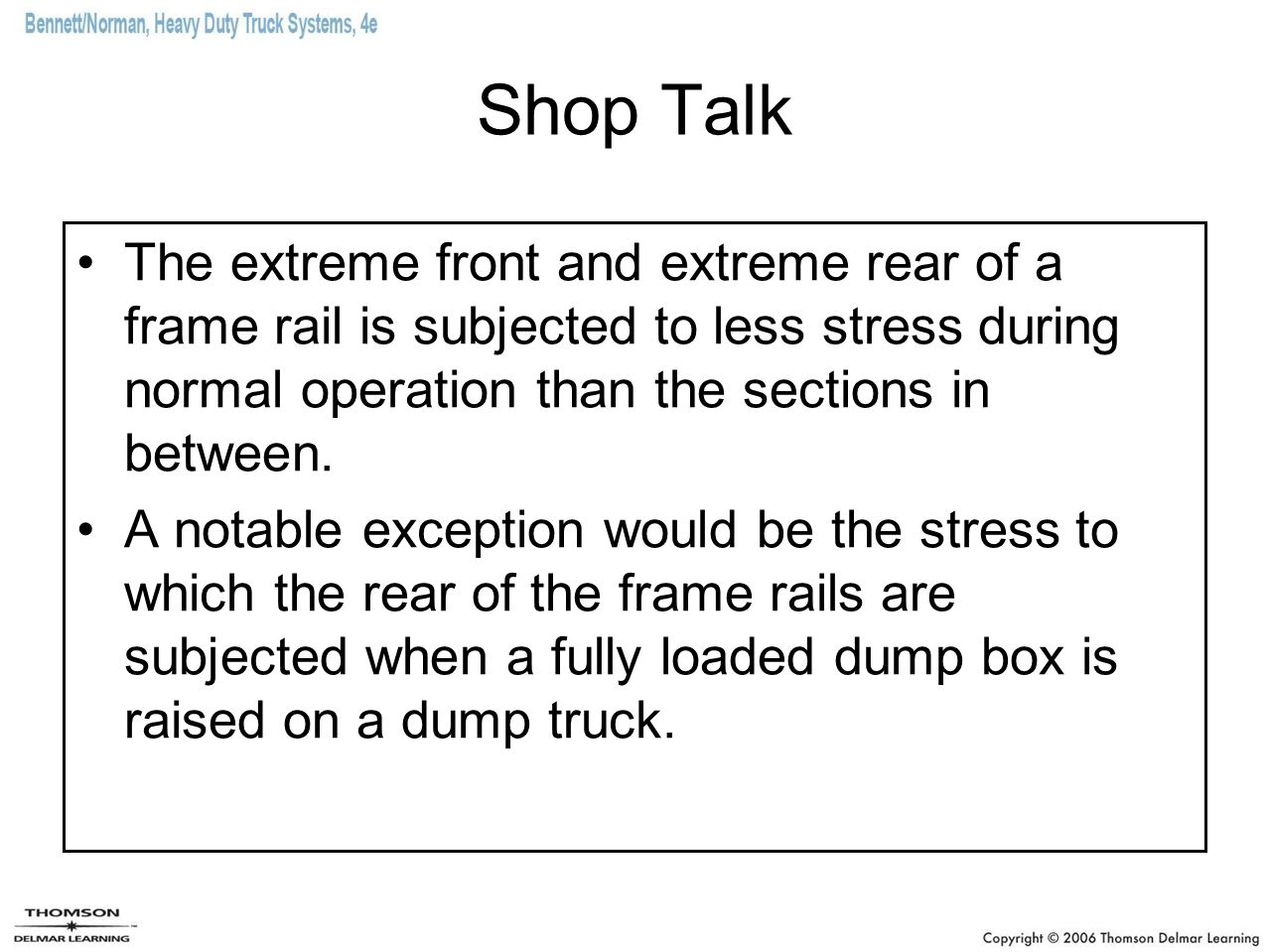 Shop Talk The extreme front and extreme rear of a frame rail is subjected to less stress during normal operation than the sections in between.