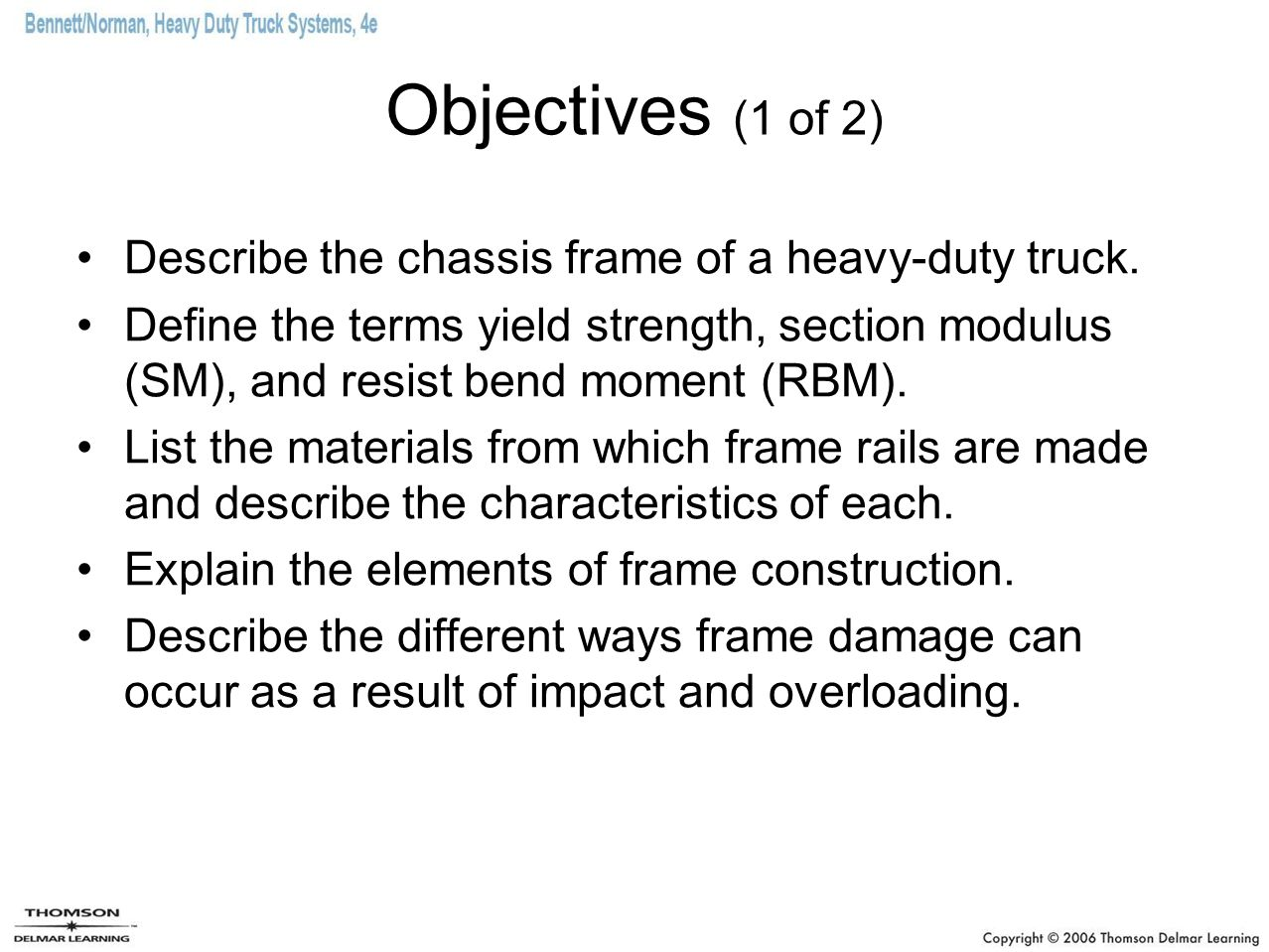 Objectives (1 of 2) Describe the chassis frame of a heavy-duty truck.