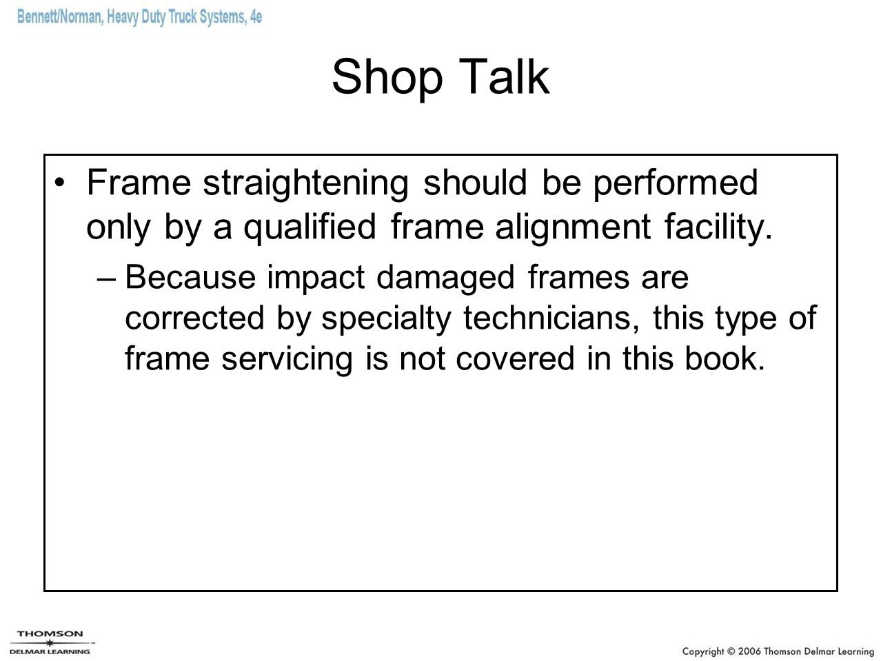 Shop Talk Frame straightening should be performed only by a qualified frame alignment facility.