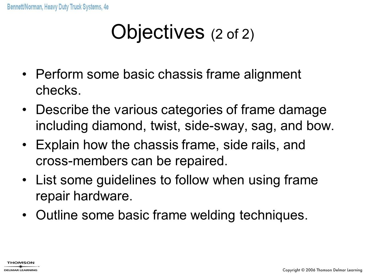 Objectives (2 of 2) Perform some basic chassis frame alignment checks.