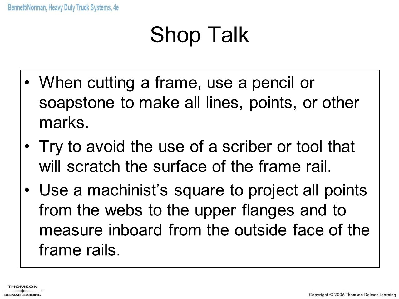 Shop Talk When cutting a frame, use a pencil or soapstone to make all lines, points, or other marks.