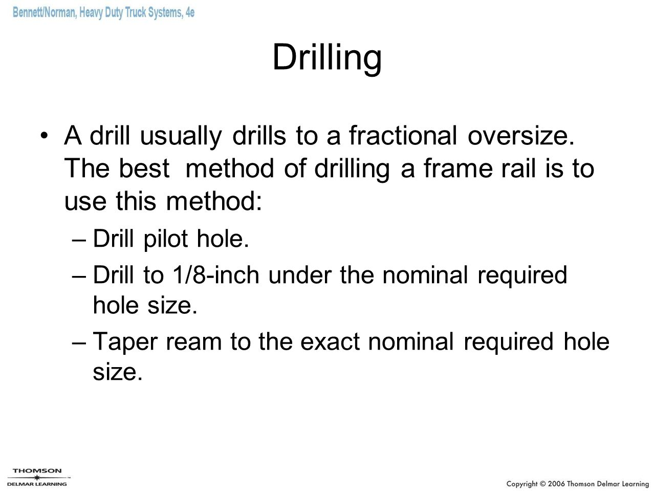 Drilling A drill usually drills to a fractional oversize. The best method of drilling a frame rail is to use this method: