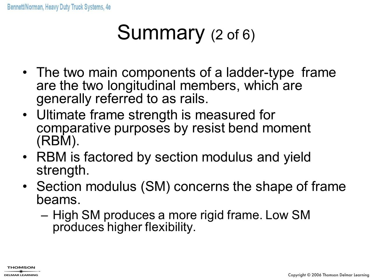 Summary (2 of 6) The two main components of a ladder-type frame are the two longitudinal members, which are generally referred to as rails.