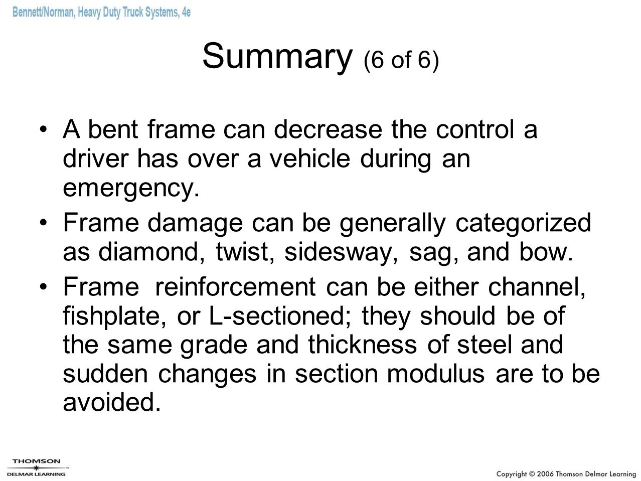 Summary (6 of 6) A bent frame can decrease the control a driver has over a vehicle during an emergency.