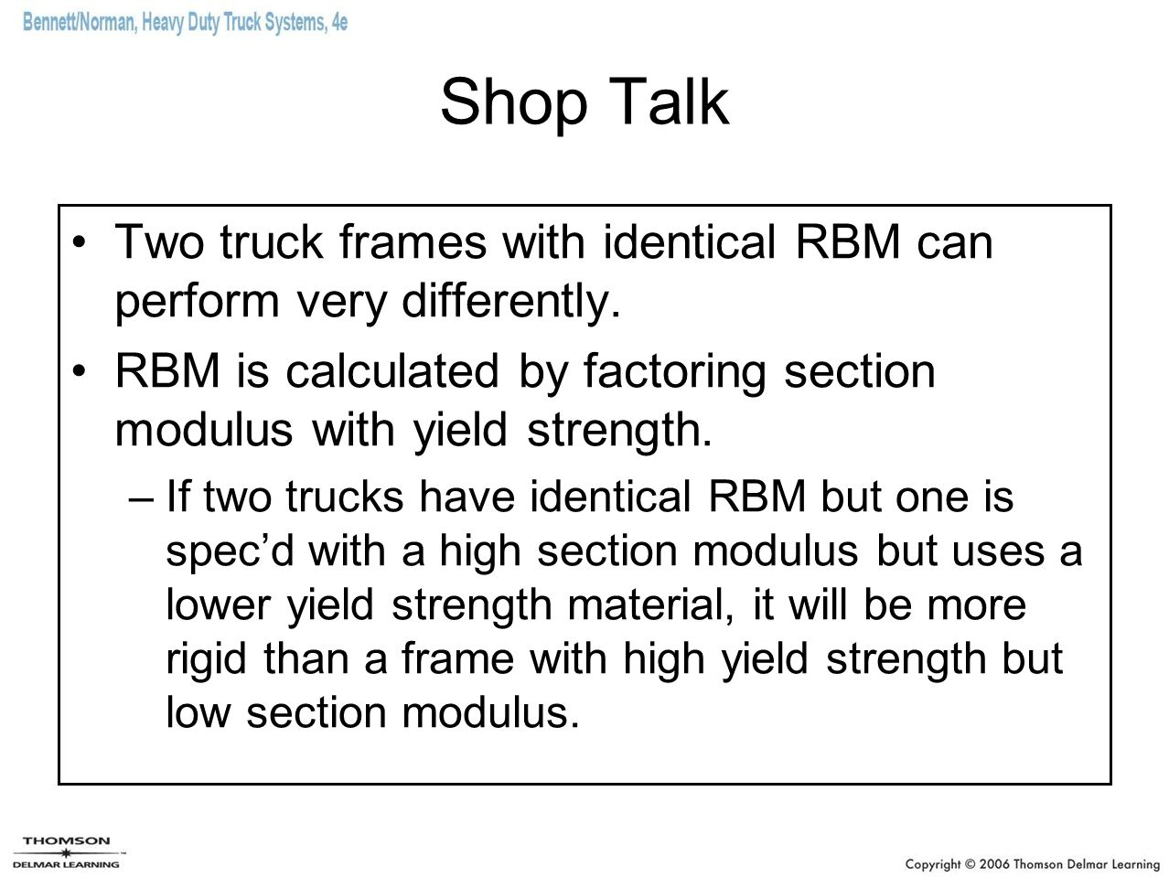 Shop Talk Two truck frames with identical RBM can perform very differently. RBM is calculated by factoring section modulus with yield strength.