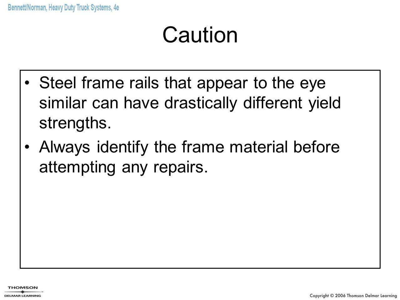 Caution Steel frame rails that appear to the eye similar can have drastically different yield strengths.