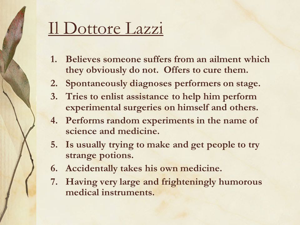 Il Dottore Lazzi Believes someone suffers from an ailment which they obviously do not. Offers to cure them.