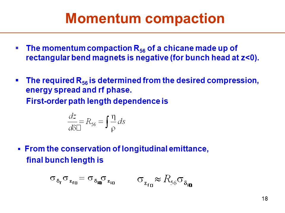 Momentum compaction The momentum compaction R56 of a chicane made up of rectangular bend magnets is negative (for bunch head at z<0).