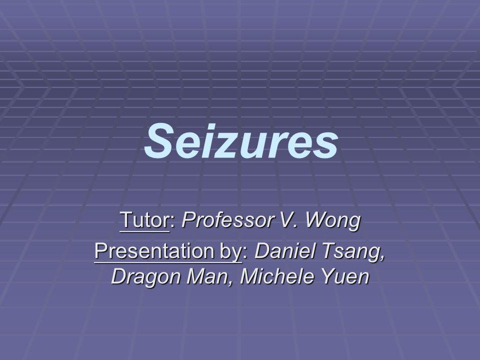 Seizures Tutor: Professor V. Wong