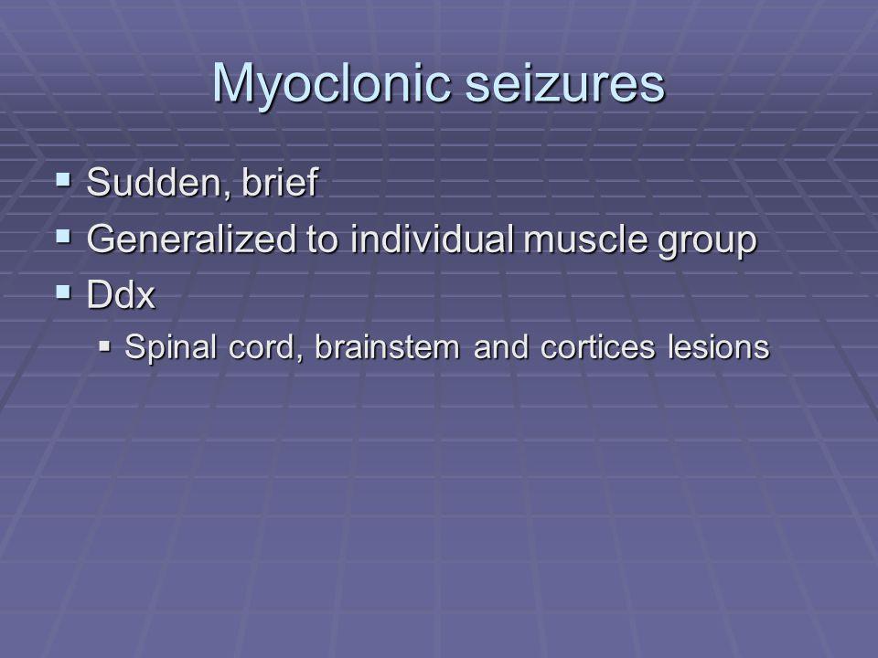 Myoclonic seizures Sudden, brief