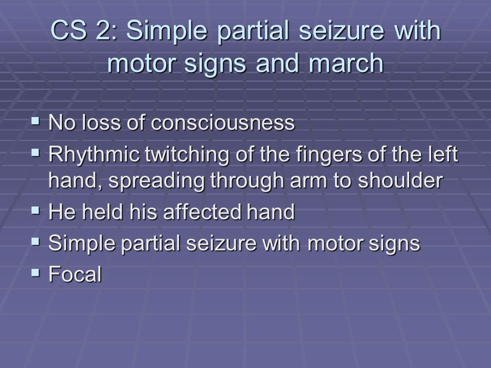 CS 2: Simple partial seizure with motor signs and march