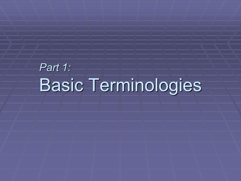 Part 1: Basic Terminologies