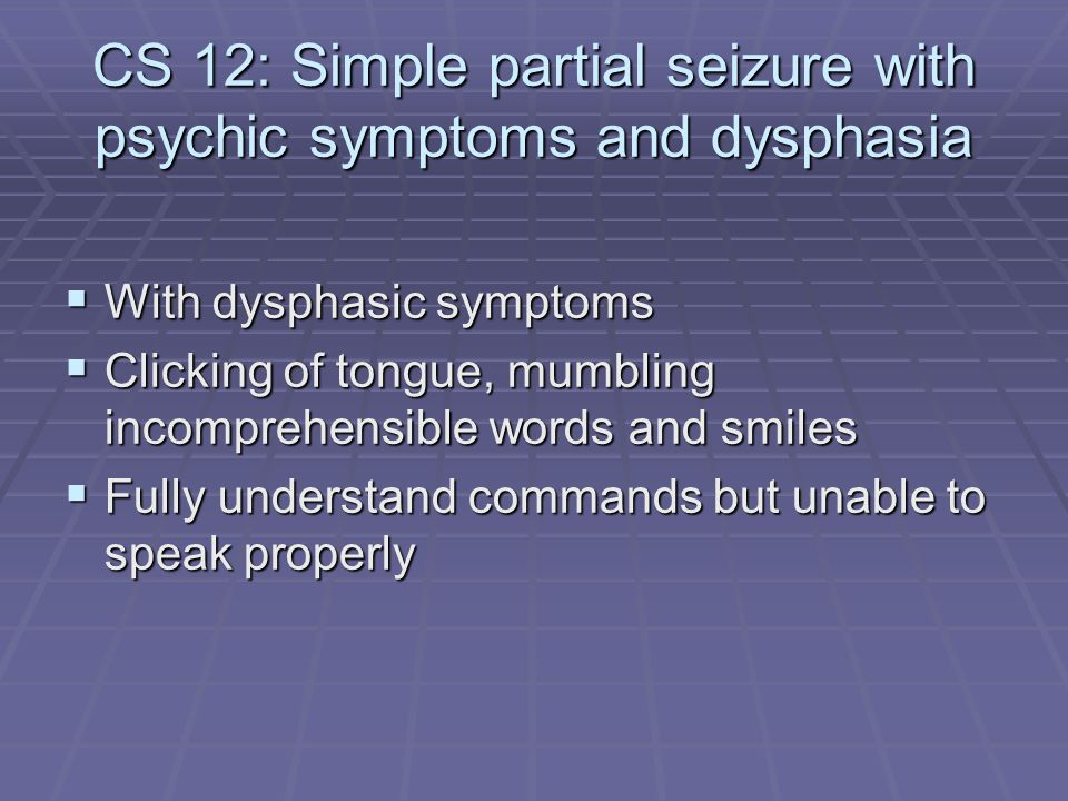 CS 12: Simple partial seizure with psychic symptoms and dysphasia