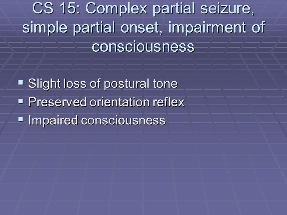 CS 15: Complex partial seizure, simple partial onset, impairment of consciousness