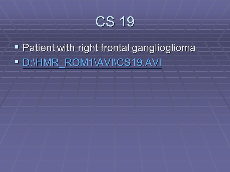 CS 19 Patient with right frontal ganglioglioma
