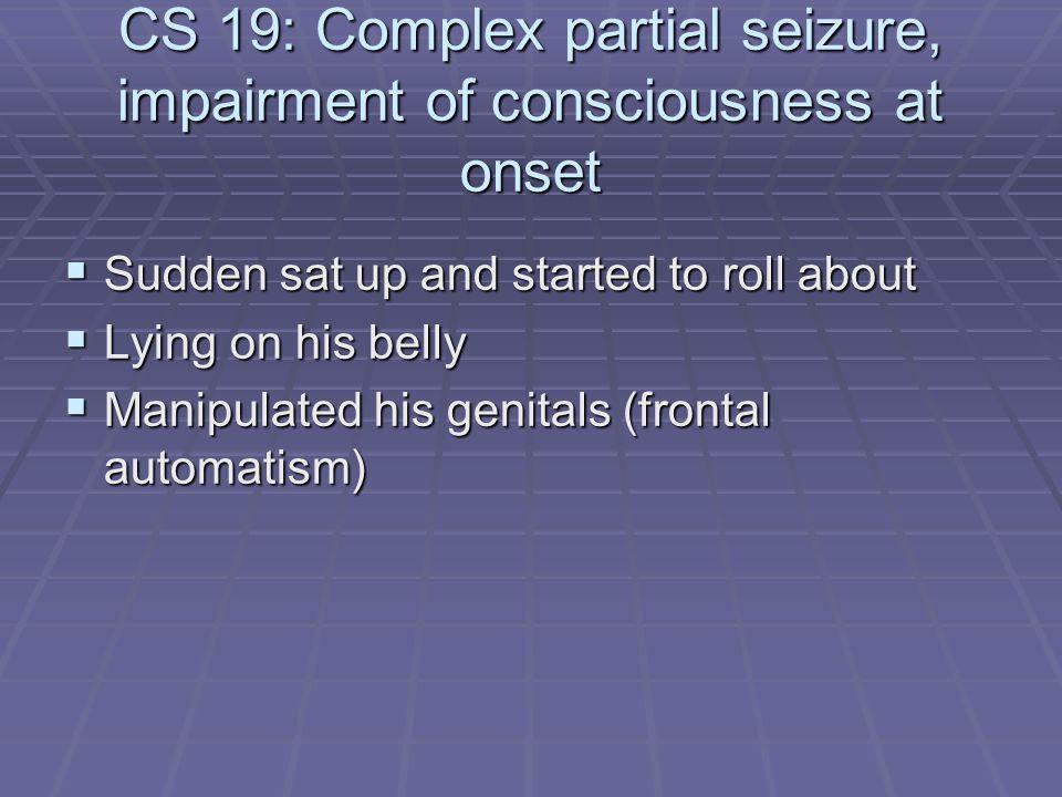CS 19: Complex partial seizure, impairment of consciousness at onset