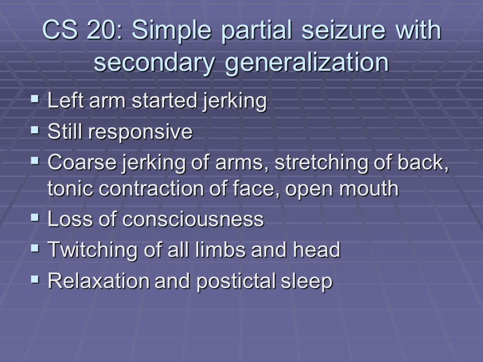 CS 20: Simple partial seizure with secondary generalization