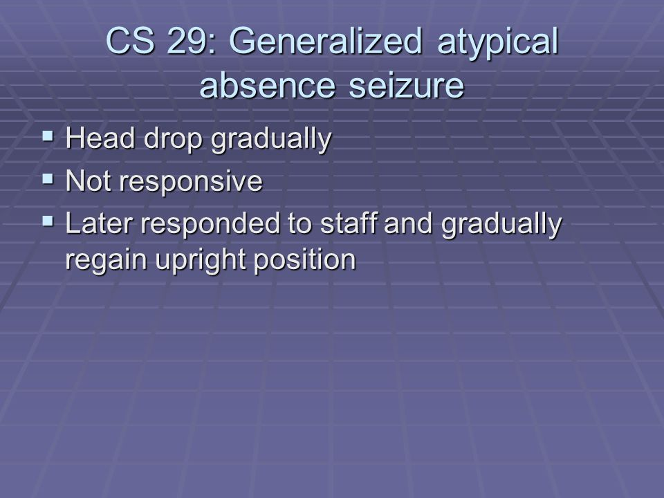 CS 29: Generalized atypical absence seizure