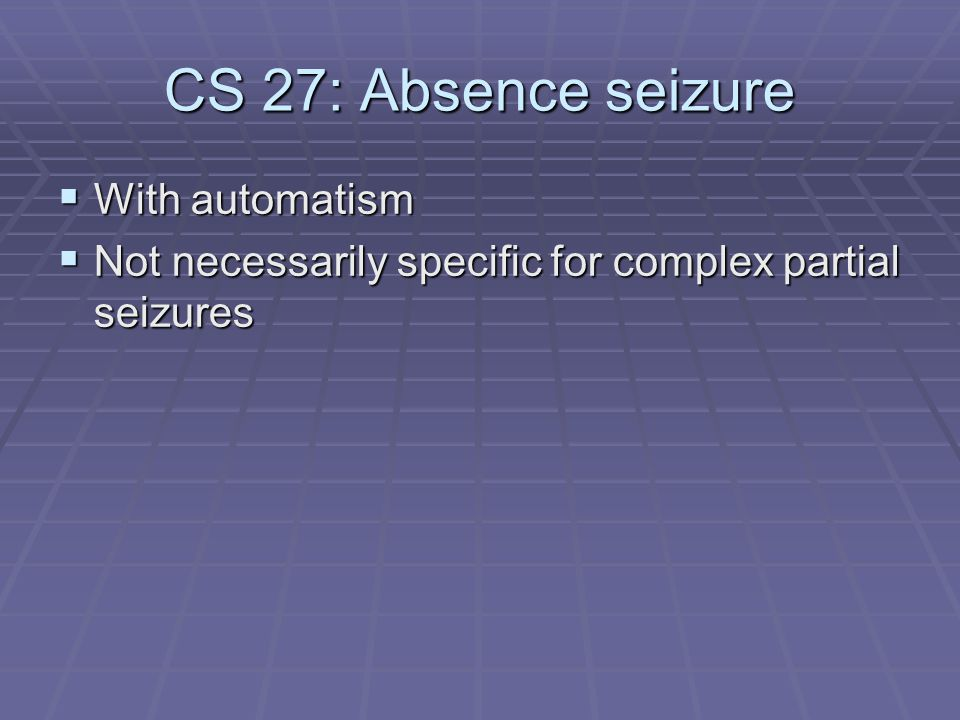 CS 27: Absence seizure With automatism