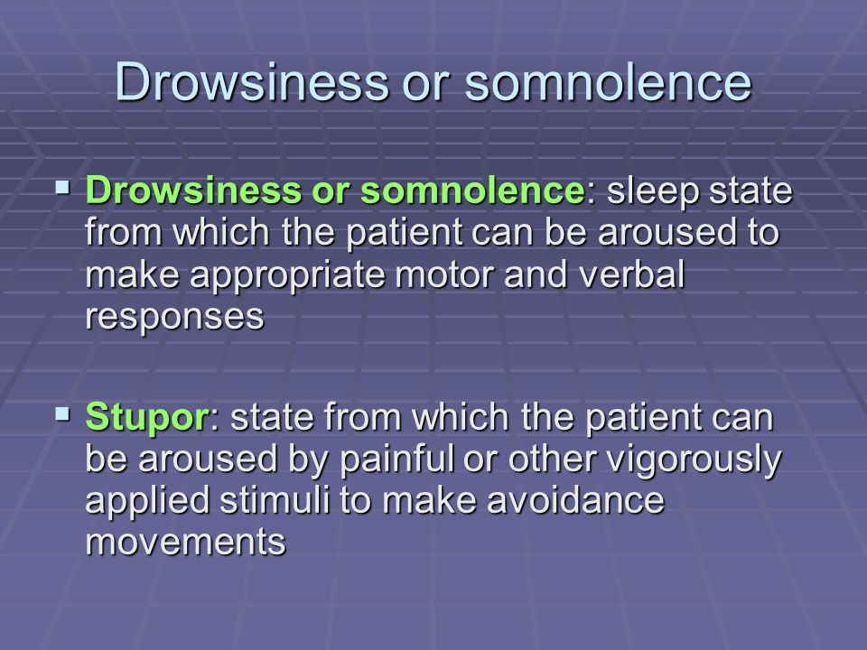 Drowsiness or somnolence