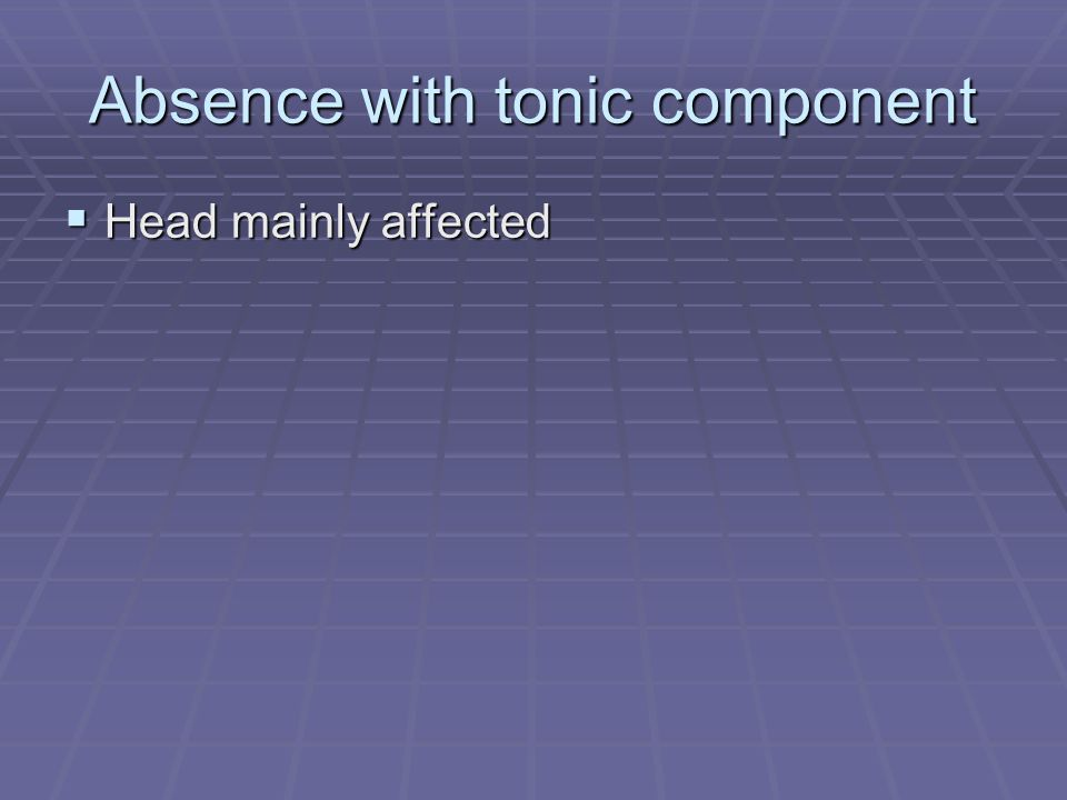 Absence with tonic component
