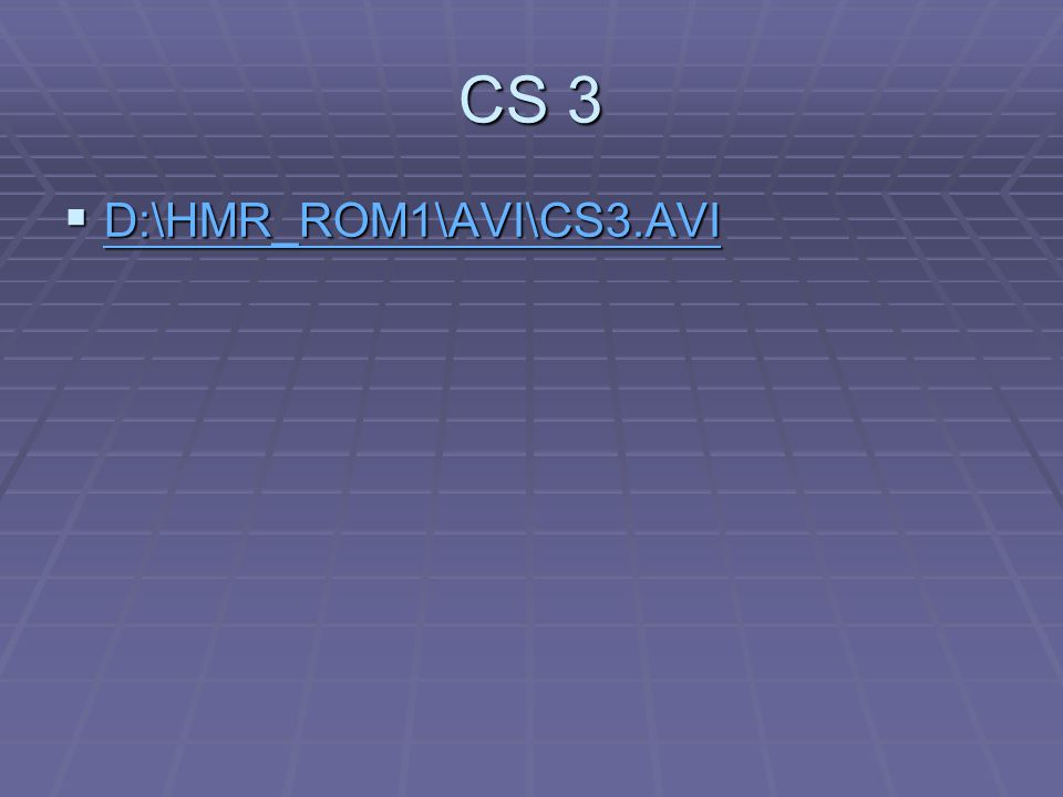 CS 3 D:\HMR_ROM1\AVI\CS3.AVI