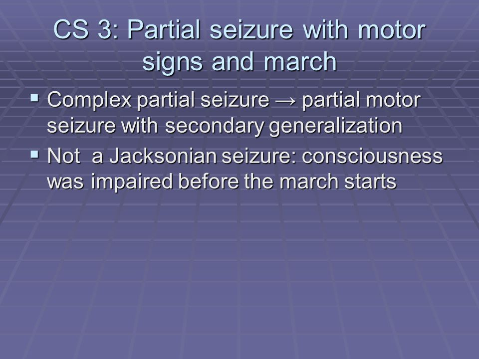 CS 3: Partial seizure with motor signs and march