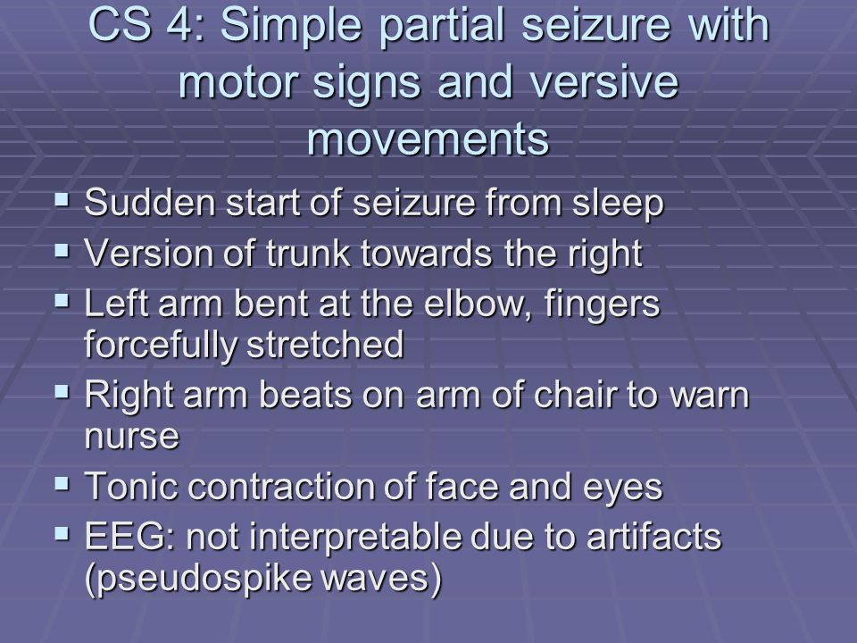 CS 4: Simple partial seizure with motor signs and versive movements