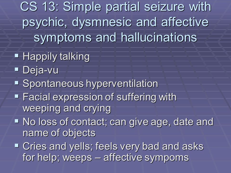 CS 13: Simple partial seizure with psychic, dysmnesic and affective symptoms and hallucinations