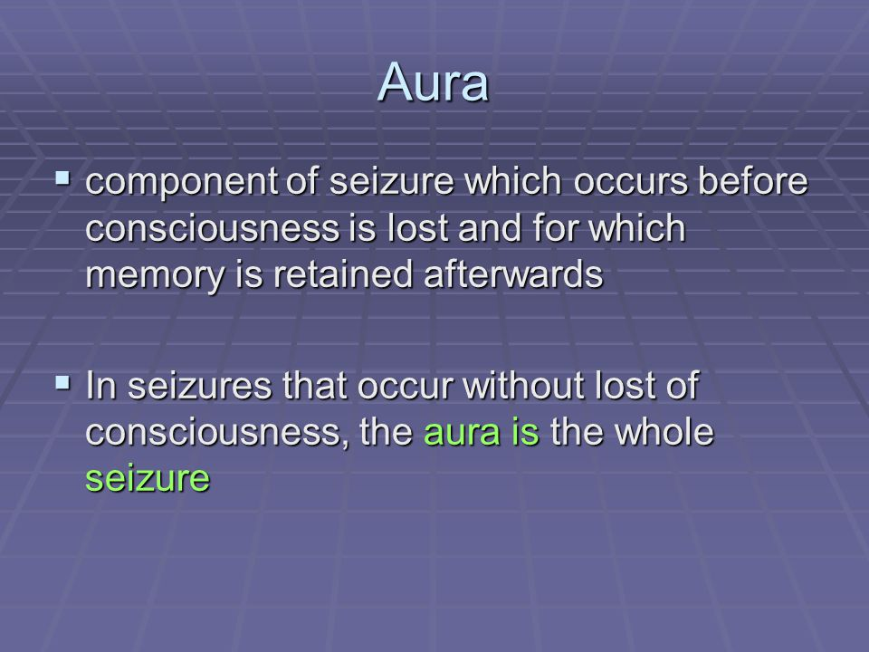 Aura component of seizure which occurs before consciousness is lost and for which memory is retained afterwards.