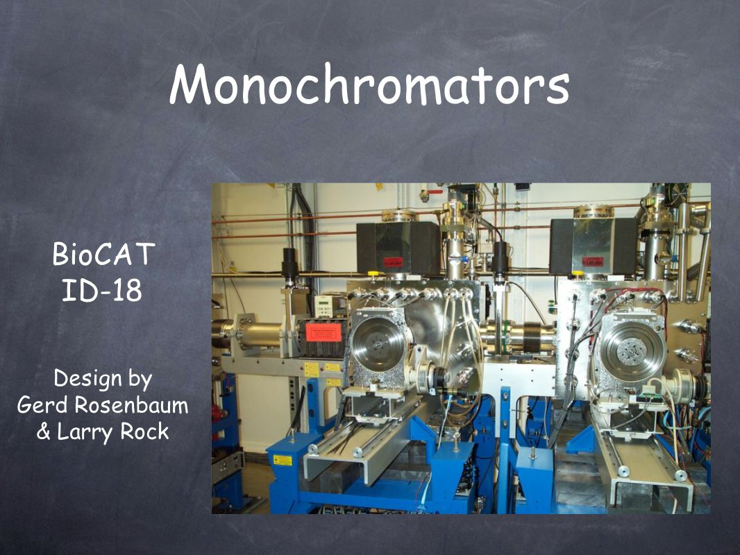Monochromators BioCAT ID-18 Design by Gerd Rosenbaum & Larry Rock